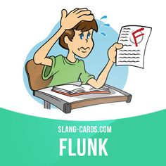 """""""Flunk"""" means to fail an exam or a course of study.  Example: If you don't study hard, you'll probably flunk your test."""