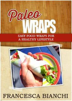 Paleo Wraps - Easy Food Wraps for a Healthy Lifestyle (Paleo Recipes) by Francesca Bianchi, http://www.amazon.com/dp/B00JU73SSK/ref=cm_sw_r_pi_dp_Nhswtb0PT2YCF
