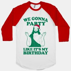 We Gonna Party Like it's My Birthday (jesus) - Christmas Cheer Up in Here - Skreened T-shirts, Organic Shirts, Hoodies, Kids Tees, Baby One-Pieces and Tote Bags I couldn't help myself. Too funny! Merry Christmas, Christmas Vacation, Christmas Greetings, All Things Christmas, Christmas Time, Christmas Jesus, Funny Christmas, Christmas Ideas, Tacky Christmas