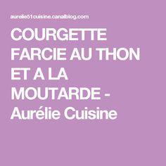 COURGETTE FARCIE AU THON ET A LA MOUTARDE - Aurélie Cuisine
