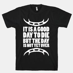 It Is a Good Day to Die | HUMAN | T-Shirts, Tanks, Sweatshirts and Hoodies