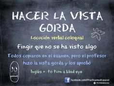 Hacer la vista gorda Spanish Idioms, Spanish Worksheets, Spanish Phrases, Spanish Grammar, Spanish Vocabulary, Spanish English, Spanish Lessons, How To Speak Spanish, Teaching Spanish
