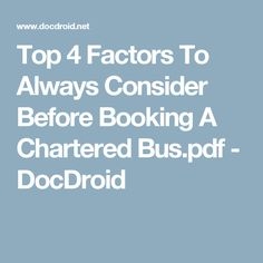 Top 4 Factors To Always Consider Before Booking A Chartered Bus.pdf - DocDroid