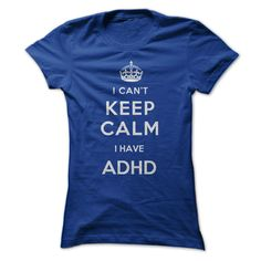 I Can't Keep Calm with ADHD.           I HAVE TO GET THIS FOR MY HUSBAND