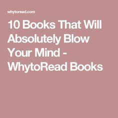 10 Books That Will Absolutely Blow Your Mind - WhytoRead Books