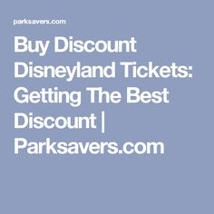 Buy Discount Disneyland Tickets: Getting The Best Discount | Parksavers.com