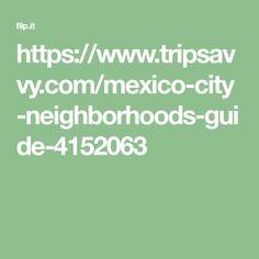https://www.tripsavvy.com/mexico-city-neighborhoods-guide-4152063