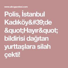 """Polis, İstanbul Kadıköy'de  """"Hayır"""" bildirisi dağıtan yurttaşlara silah çekti!"""