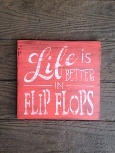LIFE IS BETTER IN FLIP FLOPS  This sign is hand-made using select pine, acrylic…