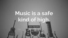 "Music Quotes: ""Music is a safe kind of high."" — Jimi Hendrix"
