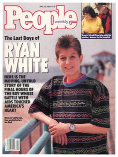 Ryan Wayne White (* December 6, 1971 - † April 8, 1990 ), the American teenager from Kokomo, Indiana who became a national poster child for HIV/AIDS in the United States after being expelled from school because of his infection. A hemophiliac, he became infected with HIV from a contaminated blood treatment and, when diagnosed in 1984, was given six months to live.
