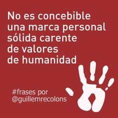 No es concebible una marca personal sólida carente de valores de humanidad. #frases por Guillem Recolons