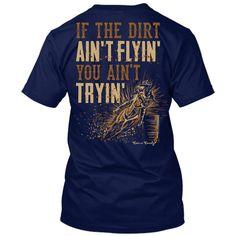 If The Dirt Ain't Flyin' You Ain't Tryin' Shirt