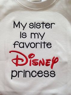 My sister is my favorite Disney princess Custom embroidered saying shirt or one piece w/snaps, Toddlers, Girls, Boys