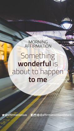 "Morning Affirmation: ""Something wonderful is about to happen to me"" #successtrain #joytrain #ThriveTOGETHER #abundance #positive #lawofattraction #affirmation #affirmations #positiveaffirmations #positiveaffirmation #success #happiness #motivation #motivational #abundant #loa"