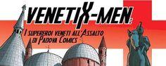 VenetiX-Men, supereroi all'assalto di Padova Comics! @sugarpulp