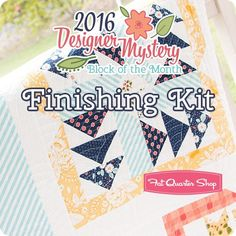 2016 Designer Mystery Block of the Month Finishing Kit<BR>Fat Quarter Shop Exclusive Block of the Month Program Block Of The Month, Fat Quarter Shop, Quilt Blocks, It Is Finished, Kit, Quilting Ideas, Mystery, Pattern, Shopping