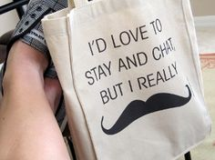 Must Dash Mustache - Id Love To Stay And Chat - Small Gift Tote by PamelaFugateDesigns - free US shipping