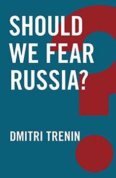 Should We Fear Russia? (Global Futures) von Dmitri Trenin https://www.amazon.de/dp/1509510915/ref=cm_sw_r_pi_dp_U_x_eLNiAbJPXWZW2