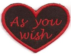 Westleys words to Buttercup, As you wish are embroidered in red script on a black heart-shaped patch. This sew-on patch measures Cute Patches, Pin And Patches, Sew On Patches, Iron On Patches, Jacket Patches, A Hook, Black Heart, Embroidery Thread, Heart Shapes
