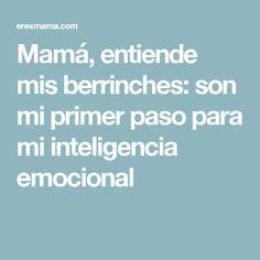 Mamá, entiende mis berrinches: son mi primer paso para mi inteligencia emocional