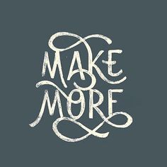 Make more By @markvanleeuwn, lettering, design, texture, graphic, simple, colour, make more, motivation