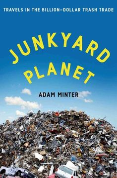 book must read : Junkyard Planet about world recycling efforts challenges and success stories written by a person who's family has run a scrap metal business his whole life  - he travels the world to learn about junk and recycling all over the planet