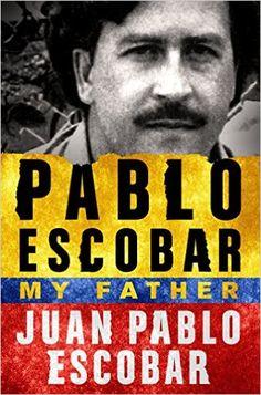 Pablo Escobar: My Father: Juan Pablo Escobar, Andrea Rosenberg: 9781250104625: Amazon.com: Books