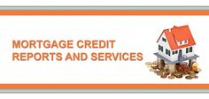 Mortgage Credit Reports and Tri merge credit report service . Our Credit report company will help you close all your Mortgage loans.