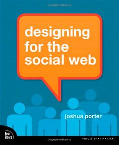 Designing for the social web by Joshua Porter