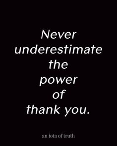 Never underestimate the power of thank you.
