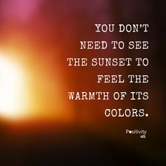 You dont need to see the sunset to feel the warmth of its colors. #positivitynote