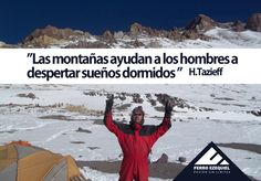 """""""Las montañas ayudan a los hombres a despertar sueños dormidos""""  H.Tazieff…"""