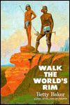 Walk the World's Rim by Betty Baker
