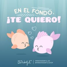 Te tengo bien calado, amorcete. Deep down, I love you! I am head over heels in love with you, sweetheart. #mrwonderfulshop #love #fishes #iloveyou #quotes