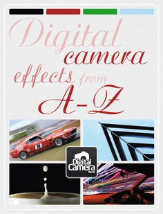 Digital camera effects from A-Z. 26 digital camera effects and techniques to help you get more creative with your DSLR