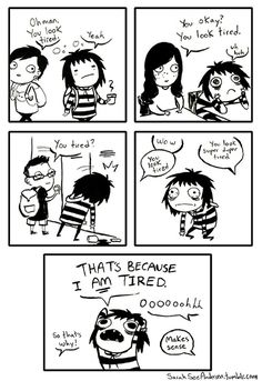 YOU LOOK TIRED (By Sarah Andersen).