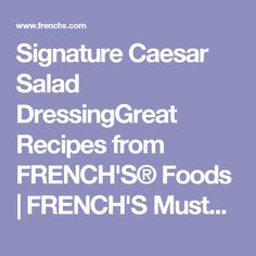 Signature Caesar Salad DressingGreat Recipes from FRENCH'S® Foods | FRENCH'S Mustard, Fried Onions, Worcestershire Sauce Products