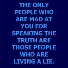 The only people who are mad at you for speaking the truth are those people who are living a lie. Words Of Wisdom, Truths...