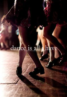 Dance is all I have.