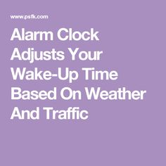 Alarm Clock Adjusts Your Wake-Up Time Based On Weather And Traffic