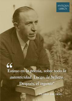 """""""Estimo en la poesía, sobre todo la autenticidad. Luego, la belleza. Después, el ingenio"""". - Pedro Salinas"""