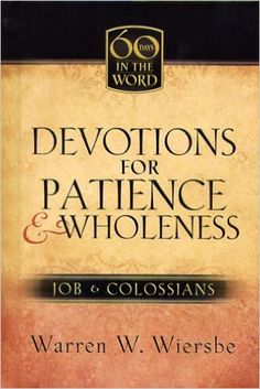 Devotions for Patience & Wholeness: Job & Colossians (Sixty Days in the Word)  https://www.amazon.com/dp/1562927027?m=null.string&ref_=v_sp_detail_page