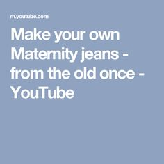 Make your own Maternity jeans - from the old once - YouTube