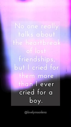 No one really talks about the heartbreak of lost friendships, but I cried for them more than I ever cried for a boy. the heartbreak of lost friendships Lovely Moon Lena lovelymoonlena Words No one really Lost Friendship Quotes, Friendship Words, Popular Quotes, Heartbroken Quotes, Poetry Quotes, Crying, Neon Signs, Screensaver, Broken Heart Quotes