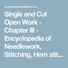 Single and Cut Open Work - Chapter III - Encyclopedia of Needlework, Stitching, Hem stitching, Open-work Patterns