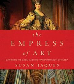 The Empress Of Art: Catherine The Great And The Transformation Of Russia PDF