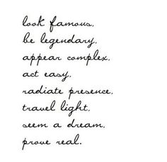 look famous be legendary appear complex act easy radiate presence travel light seem a dream prove real