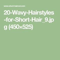 20-Wavy-Hairstyles-for-Short-Hair_9.jpg (450×525)