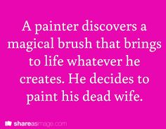 A painter discovers a magical brush that brings to life whatever he creates. He decides to paint his dead wife.